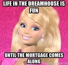 Barbie dreamhouse mortgage meme