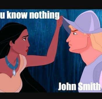 Pocahontas meme you know nothing John Smith